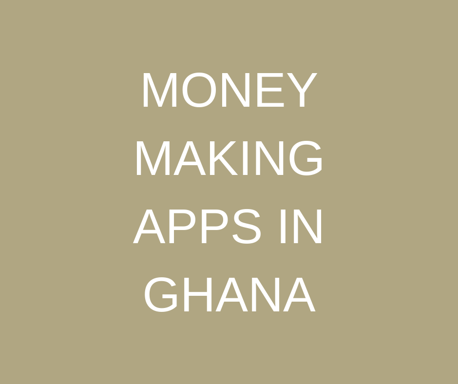 Money Making Apps In Ghana